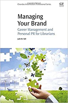 Managing Your Brand: Career Management and Personal PR for Librarians (Chandos Information Professional) download