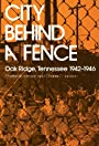 City Behind Fence: Oak Ridge, Tennessee, 1942-1946