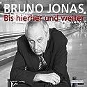Bis hierher und weiter Hörspiel von Bruno Jonas Gesprochen von: Bruno Jonas