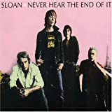 Never Hear The End Of Itby Sloan