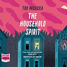 The Household Spirit (       UNABRIDGED) by Tod Wodicka Narrated by Jeff Harding