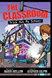 The Classroom Trick Out My School! (A Classroom Novel)