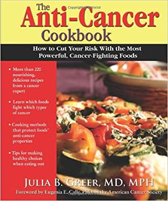 The Anti-Cancer Cookbook: How to Cut Your Risk with the Most Powerful, Cancer-Fighting Foods written by Julia Greer Dr.