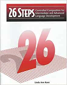 26 Steps : Controlled Composition for Intermediate and Advanced Language Develo…