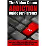 The Video Game Addiction Guide For Parents: How to spot a video game addict and Overcome a Video Game Addiction Problem for Good (Video game addicted , ... games, video game addiction, game addict)