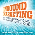 Inbound Marketing: Get Found Using Google, Social Media, and Blogs (       UNABRIDGED) by Brian Halligan, Dharmesh Shah Narrated by Erik Synnestvetd
