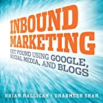 Inbound Marketing: Get Found Using Google, Social Media, and Blogs | Brian Halligan,Dharmesh Shah