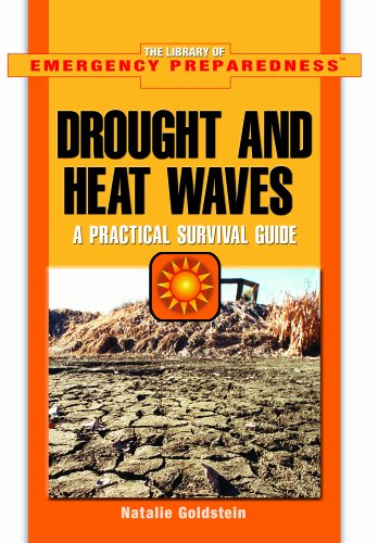 Droughts And Heat Waves: A Practical Survival Guide (The Library of Emergency Preparedness)