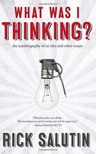 What Was I Thinking?: The Autobiography of an Idea and Other Essays