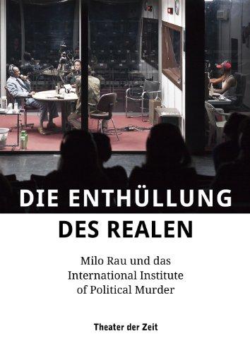 die-enthullung-des-realen-milo-rau-und-das-international-institute-of-political-murder-ausser-den-re