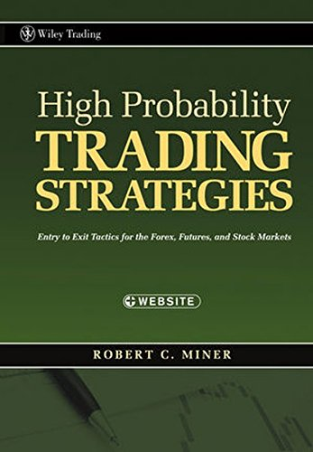 High Probability Trading Strategies: Entry to Exit Tactics for the Forex, Futures, and Stock Markets (Wiley Trading)