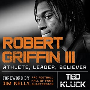 Robert Griffin III: Athlete, Leader, Believer | [Ted Kluck]
