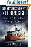 Ninety Seconds at Zeebrugge: The Hera...