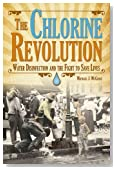 The Chlorine Revolution: Water Disinfection and the Fight to Save Lives PB