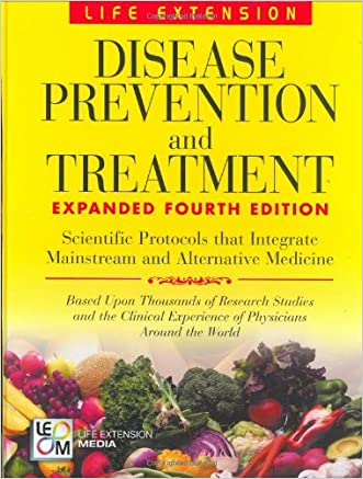 Disease Prevention and Treatment, 4th Edition written by Life Extension