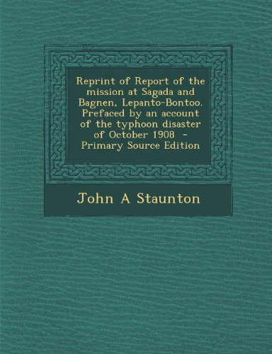 Reprint of Report of the mission at Sagada and Bagnen, Lepanto-Bontoo. Prefaced by an account of the typhoon disaster of October 1908