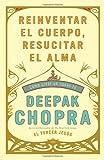 Reinventar el cuerpo, resucitar el alma: Como crear un nuevo tu (Vintage Espanol) (Spanish Edition) (0307476529) by Chopra, Deepak