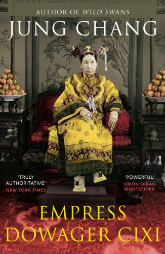 chang, jung - Empress Dowager Cixi: The Concubine Who Launched Modern China