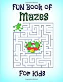 FUN Book of Mazes for Kidz (JUMBO Kids Activity Book-Mazes and Coloring Pages) (Volume 15)
