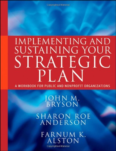 Implementing and Sustaining Your Strategic Plan: A Workbook for...