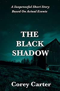 The Black Shadow: A Suspenseful Short Story Based On Actual Events by Corey Carter ebook deal