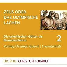 Zeus oder das olympische Lachen (Die griechischen Götter als Menschenlehrer 2) Rede von Christoph Quarch Gesprochen von: Christoph Quarch