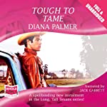 Tough to Tame (       UNABRIDGED) by Diana Palmer Narrated by Jack Garrett