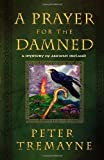 A Prayer for the Damned: A Mystery of Ancient Ireland (Mysteries of Ancient Ireland) (0312377894) by Tremayne, Peter