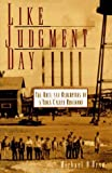 img - for By Michael D'Orso Like Judgment Day: The Ruin and Redemption of a Town Called Rosewood (1st First Edition) [Hardcover] book / textbook / text book