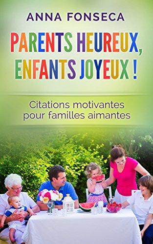 Parents heureux, enfants joyeux !: Citations motivantes pour familles aimantes