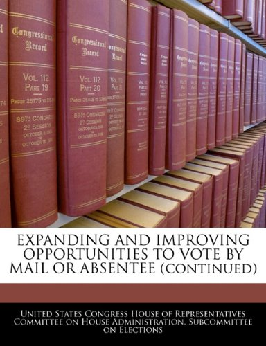 EXPANDING AND IMPROVING OPPORTUNITIES TO VOTE BY MAIL OR ABSENTEE (continued)