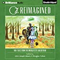 Oz Reimagined: New Tales from the Emerald City and Beyond (       UNABRIDGED) by Douglas Cohen (editor), John Joseph Adams (editor), Orson Scott Card, Jane Yolen, Seanan McGuire, Jonathan Maberry, Simon R. Green, Tad Williams Narrated by Nick Podehl, Tanya Eby
