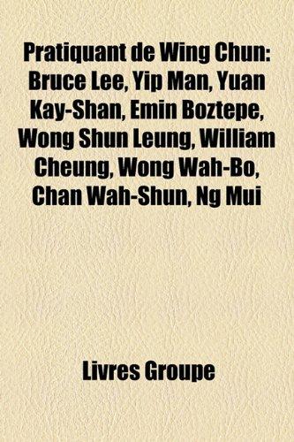 pratiquant-de-wing-chun-bruce-lee-yip-man-yuan-kay-shan-emin-boztepe-wong-shun-leung-william-cheung-