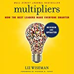 Multipliers, Revised and Updated: How the Best Leaders Make Everyone Smarter | Liz Wiseman,Stephen Covey - foreword