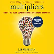 Multipliers, Revised and Updated: How the Best Leaders Make Everyone Smarter Audiobook by Liz Wiseman, Stephen Covey - foreword Narrated by Liz Wiseman, John Meagher