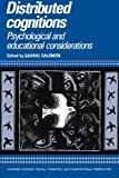 Distributed Cognitions: Psychological and Educational Considerations (Learning in Doing: Social, Cognitive and Computational Perspectives)