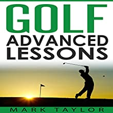 Golf: Advanced Lessons: Golf Lessons, Book 3 Audiobook by Mark Taylor Narrated by Forris Day Jr.