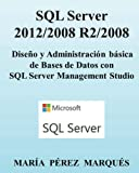 img - for SQL Server 2012/2008 R2/2008. Dise o y Administraci n b sica de Bases de Datos con SQL Server Management Studio (Spanish Edition) book / textbook / text book