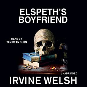 Elspeth's Boyfriend: A Short Story from Reheated Cabbage | [Irvine Welsh]