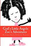 img - for God's Little Angels: Zoe's Adventures (Adventures of God's Little Angles) (Volume 1) book / textbook / text book
