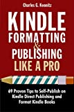 Kindle Formatting and Publishing like a Pro: 69 Proven Tips to Self-Publish on Kindle Direct Publishing KDP and Format Kindle Books