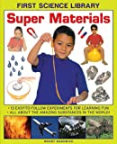img - for Super Materials: 13 Easy-To-Follow Experiments for Learning Fun: All about the Amazing Substances in the World! (First Science Library) book / textbook / text book