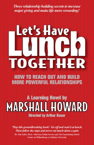 Let's Have Lunch Together: How to Reach Out and Build More Powerful Relationships