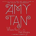 Where the Past Begins: A Writer's Memoir | Amy Tan