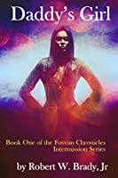 Daddy's Girl: Book One of the Fovean Chronicles Intermission (Volume 5)