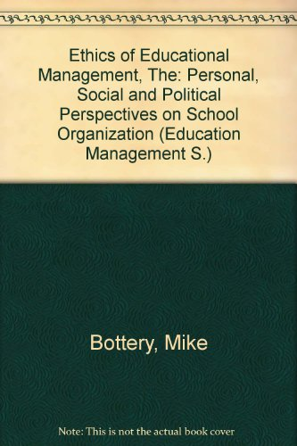 The ethics of educational management: Personal, social, and political perspectives on school organization (Education man
