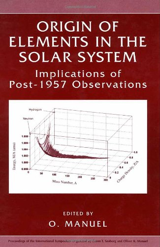 Origin of Elements in the Solar System: Implications of Post-1957 Observations: Oliver K. Manuel: 9780306465628: Amazon.com: Books