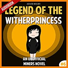 Legend of the WitherPrincess: An Unofficial Miner's Novel: Wither, Book 6 (       UNABRIDGED) by Adam Rigby Narrated by Ryan DeRemer