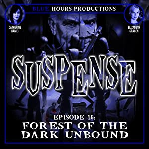 Forest of the Dark Unbound: Suspense, Episode 16 | [John C. Alsedek, Dana Perry-Hayes]