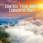 Control Your Inner Conversations: Neville Goddard Lectures | Neville Goddard